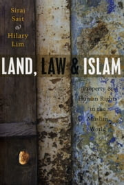Land, Law and Islam - Property and Human Rights in the Muslim World ebook by Sait, Siraj,Lim, Hilary