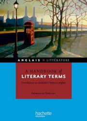 A handbook of literary terms - Introduction au vocabulaire littéraire anglais ebook by Françoise Grellet