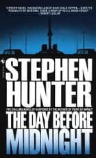 The Day Before Midnight - A Novel ebook by Stephen Hunter