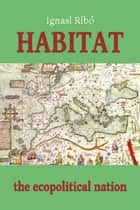 Habitat: The Ecopolitical Nation ebook by Ignasi Ribó