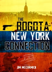 The Bogota New York Connection ebook by Jim McCormick