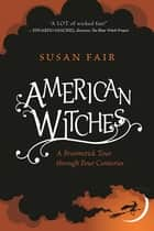 American Witches - A Broomstick Tour through Four Centuries ebook by