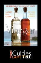 Vinegar - The Complete Practical Guide ebook by Maria Costantino, Gina Steer, Flame Tree iGuides