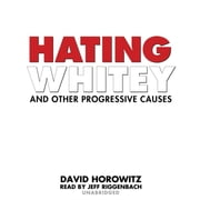 Hating Whitey and Other Progressive Causes audiobook by David Horowitz