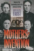 Mothers of Invention - Women of the Slaveholding South in the American Civil War ebook by