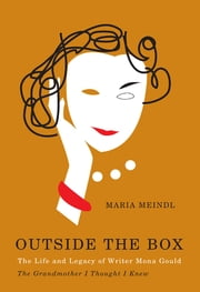 Outside the Box - The Life and Legacy of Writer Mona Gould, the Grandmother I Thought I Knew ebook by Maria Meindl