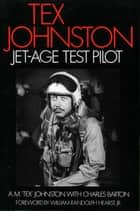"Tex Johnston - Jet-Age Test Pilot ebook by A. M. ""Tex"" Johnston"