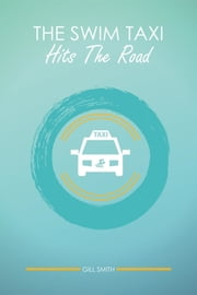 The Swim Taxi Hits the Road ebook by Gill Smith, Vivienne Ainslie, Vivienne Ainslie