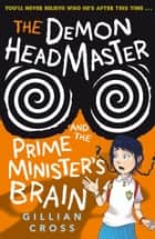 The Demon Headmaster and the Prime Minister's Brain ebook by Gillian Cross