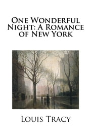 One Wonderful Night: A Romance of New York ebook by Louis Tracy