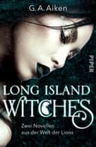 Long Island Witches - Zwei Novellen aus der Welt der Lions ebook by G. A. Aiken, Michaela Link