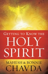 Getting to Know the Holy Spirit ebook by Mahesh Chavda,Bonnie Chavda