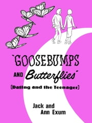 Goosebumps and Butterflies, Dating and the Teenager ebook by Jack Exum