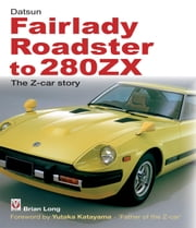 Datsun Fairlady Roadster to 280ZX - The Z-car Story - Foreword by Yutaka Katayama - _x0018_Father of the Z-car _x0019_ ebook by Brian Long