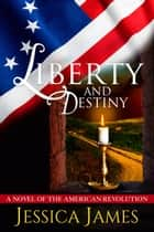 Liberty and Destiny - Heroes Through History, #3 ebook by Jessica James