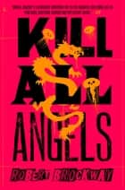 Kill All Angels - The Vicious Circuit, Book Three ebook by Robert Brockway
