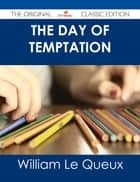 The Day of Temptation - The Original Classic Edition ebook by William Le Queux