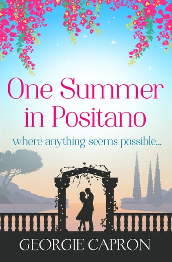 One Summer in Positano - An uplifting love story perfect for the summer! ebook by Georgie Capron