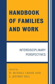 Handbook of Families and Work - Interdisciplinary Perspectives ebook by D. Russell Crane,Jeffrey E. Hill