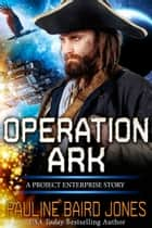 Operation Ark: A Project Enterprise Story ebook by Pauline Baird Jones