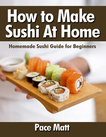 how to make sushi at home homemade sushi guide for beginners ebook rh kobo com Food Guide Chart Canada Food Guide