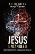 Jesus Untangled - Crucifying Our Politics to Pledge Allegiance to the Lamb ebook by
