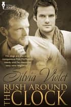 Rush Around the Clock ebook by Silvia Violet
