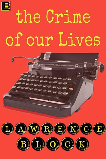 The Crime of Our Lives ebook by Lawrence Block