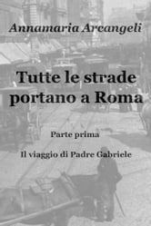 Tutte le strade portano a Roma ebook by Annamaria Arcangeli