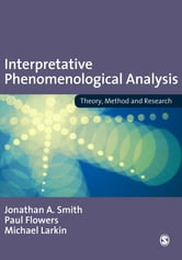 Interpretative Phenomenological Analysis - Theory, Method and Research ebook by Professor Jonathan A Smith,Dr Paul Flowers,Michael Larkin