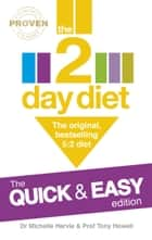 The 2-Day Diet: The Quick & Easy Edition - The original, bestselling 5:2 diet ebook by Dr. Michelle Harvie, Professor Tony Howell