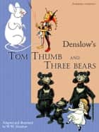 Tom Thumb. Three bears. ebook by W.W. Denslow