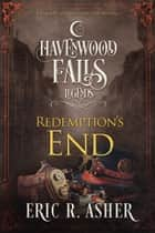 Redemption's End - A Legends of Havenwood Falls Novella ebook by Eric R. Asher