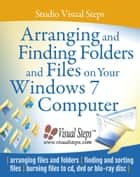 Arranging and Finding Folders and Files on Your Windows 7 Computer ebook by Studio Visual Steps