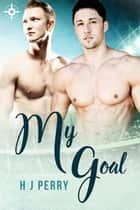 My Goal - Gay Footballer Romance, #2 ebook by H J Perry