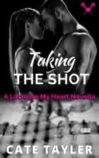 Taking the Shot - A Lacrosse My Heart Novella ebook by Cate Tayler