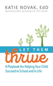 Let Them Thrive - A Playbook for Helping Your Child Succeed in School and in Life ebook by Katie Novak