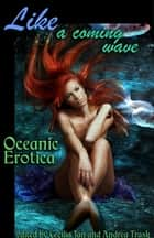 Like a Coming Wave: Oceanic Erotica ebook by