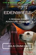 Edenwiess, A Morgan Koda Adventure, Book One ebook by Juls Duncan