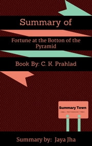 Summary of Fortune at the Botton of the Pyramid - Book By: C. K. Prahlad ebook by Jaya Jha