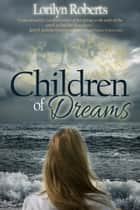 Children of Dreams, An Adoption Memoir ebook by Lorilyn Roberts