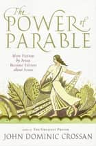The Power of Parable - How Fiction by Jesus Became Fiction about Jesus ekitaplar by John Dominic Crossan