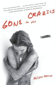 Gone to the Crazies - A Memoir ebook by Alison Weaver