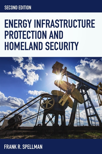 Energy Infrastructure Protection and Homeland Security ebook by Frank R. Spellman