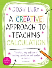 A Creative Approach to Teaching Calculation ebook by Josh Lury