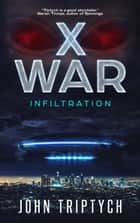 X WAR: Infiltration ebook by John Triptych
