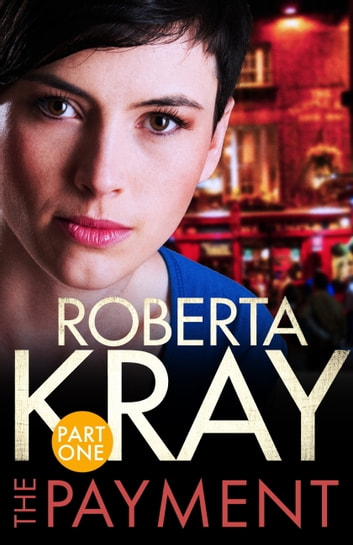 The Payment: Part 1 (Chapters 1-6) ebook by Roberta Kray