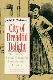 City of Dreadful Delight - Narratives of Sexual Danger in Late-Victorian London ebook by Judith R. Walkowitz