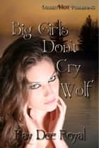 Big Girls Don't Cry Wolf ebook by Kay Dee Royal