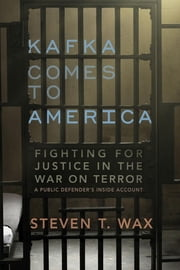 Kafka Comes to America - Fighting for Justice in the War on Terror ebook by Steven T. Wax